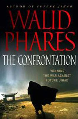 The Confrontation: Winning the War Against Future Jihad - Phares, Walid
