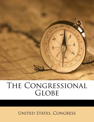 The Congressional Globe - Congress, United States, Professor