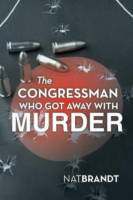The Congressman Who Got Away with Murder - Brandt, Nat