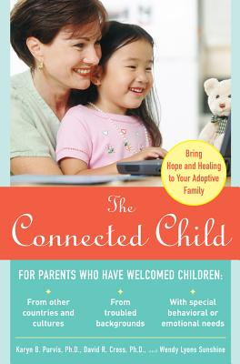 The Connected Child: Bring Hope and Healing to Your Adoptive Family - Purvis, Karyn B
