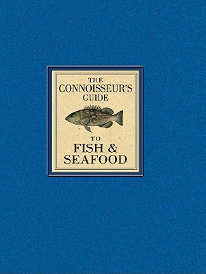 The Connoisseur's Guide to Fish & Seafood - Sweetser, Wendy