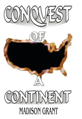The Conquest of a Continent - Grant, Madison