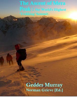 The Conquest of Mera Peak: The World's Highest 'trekking', Summit! - Murray, Geddes
