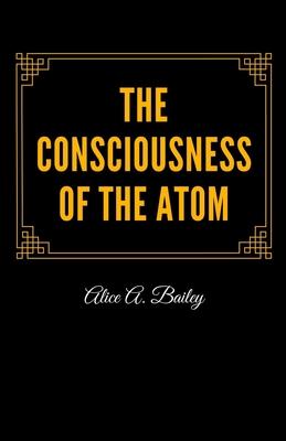 The Consciousness of the Atom - Bailey, Alice A