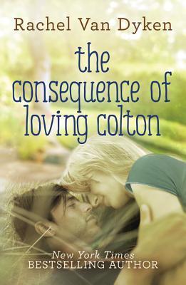 The Consequence of Loving Colton - Van Dyken, Rachel