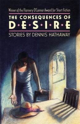 The Consequences of Desire: Stories - Hathaway, Dennis