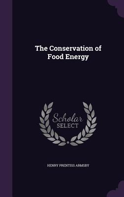 The Conservation of Food Energy - Armsby, Henry Prentiss