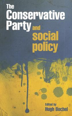 The Conservative Party and Social Policy - Bochel, Hugh (Editor)