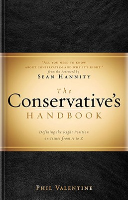 The Conservative's Handbook: Defining the Right Positions on Issues from A to Z - Valentine, Phil
