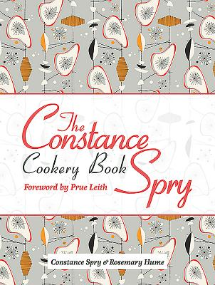 The Constance Spry Cookery Book - Spry, Constance, and Hume, Rosemary, and Leith, Prue (Foreword by)