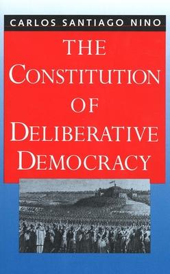 The Constitution of Deliberative Democracy - Nino, Carlos Santiago