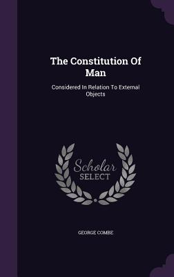 The Constitution of Man: Considered in Relation to External Objects - Combe, George