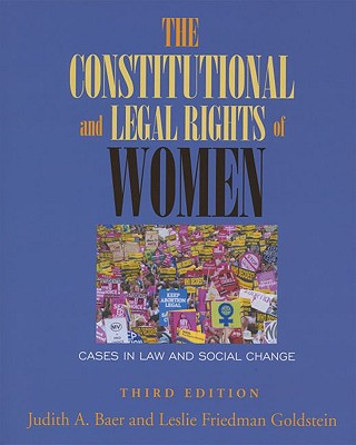The Constitutional and Legal Rights of Women: Cases in Law and Social Change - Baer, Judith A, and Goldstein, Leslie Friedman