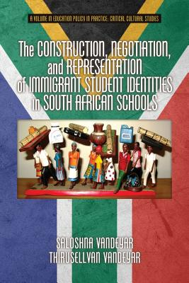 The Construction, Negotiation, and Representation of Immigrant Student Identities in South African Schools - Vandeyar, Saloshna