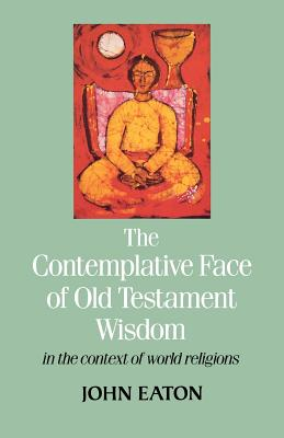 The Contemplative Face of Old Testament Wisdom in the Context of World Religions - Eaton, John