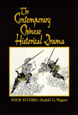 The Contemporary Chinese Historical Drama: Four Studies - Wagner, Rudolf G