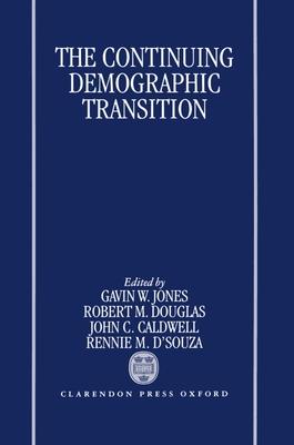 The Continuing Demographic Transition - Douglas, Ronald McDonald (Editor), and Jones, Gavin (Editor), and Douglas, R M (Editor)