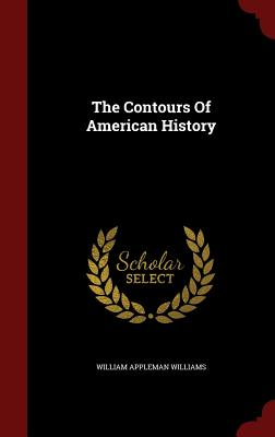 The Contours of American History - Williams, William Appleman