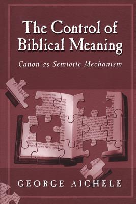 The Control of Biblical Meaning - Aichele, George