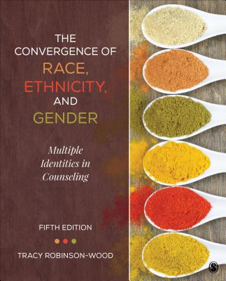 The Convergence of Race, Ethnicity, and Gender: Multiple Identities in Counseling - Robinson-Wood, Tracy Lynn, Dr.