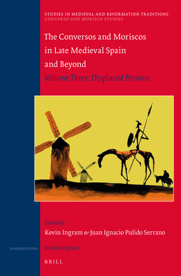 The Conversos and Moriscos in Late Medieval Spain and Beyond: Vol. 3. Displaced Persons - Ingram, Kevin (Editor)