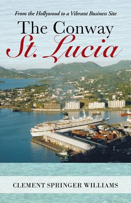 The Conway St. Lucia: From the Hollywood to a Vibrant Business Site - Williams, Clement