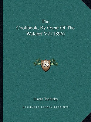 The Cookbook, by Oscar of the Waldorf V2 (1896) - Tschirky, Oscar