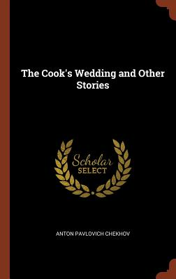 The Cook's Wedding and Other Stories - Chekhov, Anton Pavlovich