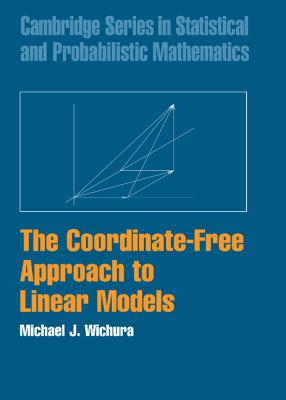 The Coordinate-Free Approach to Linear Models - Wichura, Michael J