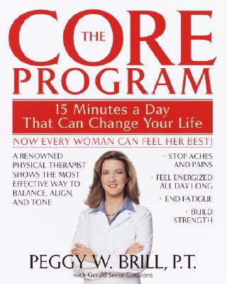 The Core Program: Fifteen Minutes a Day That Can Change Your Life - Brill, Peggy W