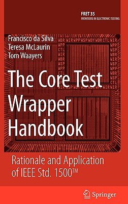 The Core Test Wrapper Handbook: Rationale and Application of IEEE Std. 1500 - Da Silva, Francisco