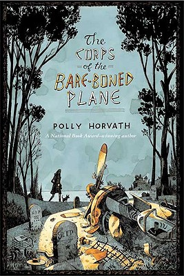 The Corps of the Bare-Boned Plane - Horvath, Polly