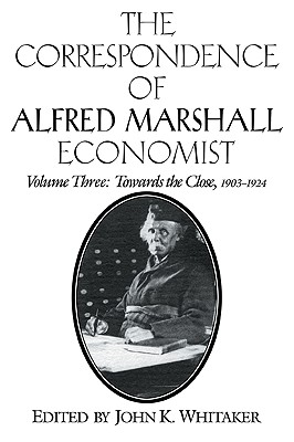 The Correspondence of Alfred Marshall Economist: Vol 3 - Marshall, Alfred