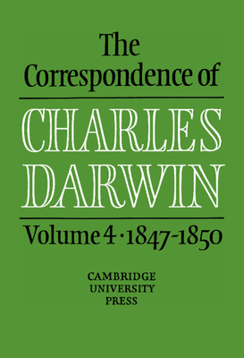 The Correspondence of Charles Darwin: Volume 4, 1847 1850 - Burkhardt, Frederick (Editor), and Darwin, Charles, Professor, and Smith, Sydney (Editor)