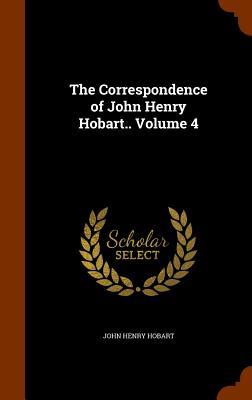 The Correspondence of John Henry Hobart.. Volume 4 - Hobart, John Henry