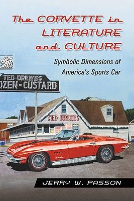 The Corvette in Literature and Culture: Symbolic Dimensions of America's Sports Car - Passon, Jerry W