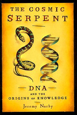 The Cosmic Serpent: DNA and the Origins of Knowledge - Narby, Jeremy, Ph.D.