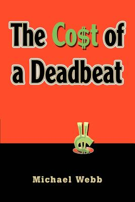 The Cost of a Deadbeat - Webb, Michael