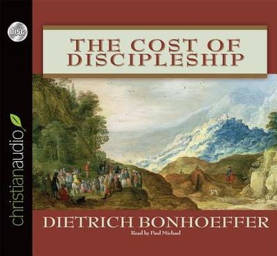 The Cost of Discipleship - Bonhoeffer, Dietrich, and Michael, Paul, (Ac (Read by)