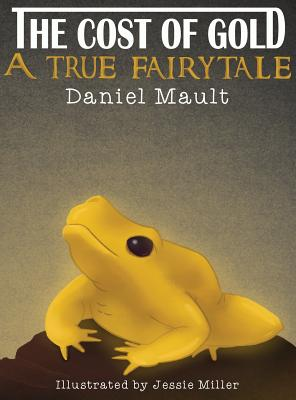 The Cost of Gold: A True Fairytale - Mault, Daniel