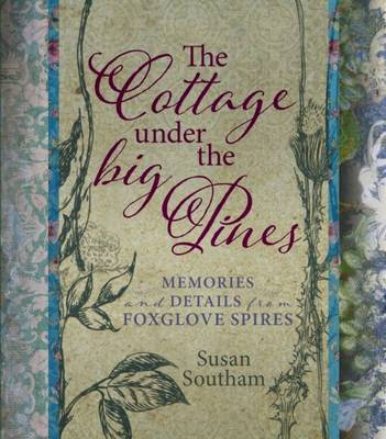 The Cottage Under the Big Pines: Memories and Details from Foxglove Spires - Southam, Susan