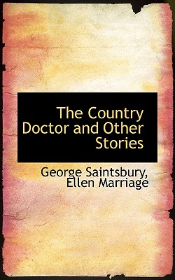 The Country Doctor and Other Stories - Saintsbury, George, and Marriage, Ellen