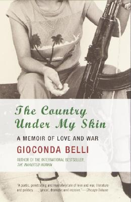 The Country Under My Skin: A Memoir of Love and War - Belli, Gioconda