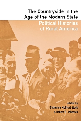 The Countryside in the Age of the Modern State: Political Histories of Rural America - Stock, Catherine McNicol (Editor)