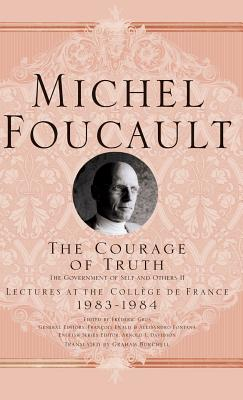 The Courage of Truth: v. II: The Government of Self and Others - Foucault, Michel, and Burchell, Graham (Translated by), and Davidson, Arnold I. (Series edited by)