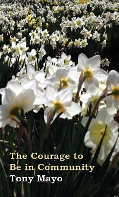 The Courage to Be in Community: A Call for Compassion, Vulnerability, and Authenticity - Mayo, Tony
