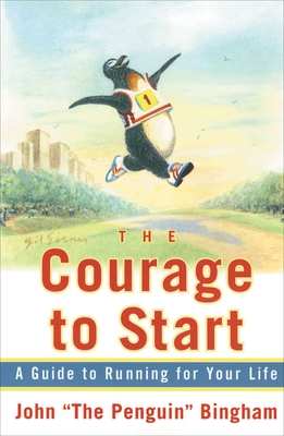 "The Courage to Start: A Guide to Running for Your Life - Bingham, John ""The Penguin"""