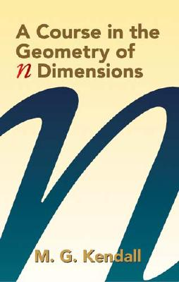 The Course in the Geometry of N Dimensions - Kendall, Maurice G