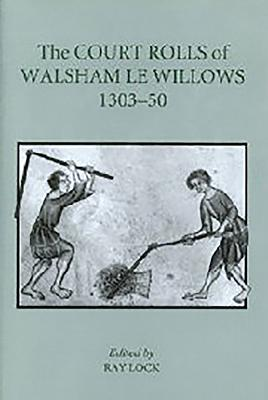 The Court Rolls of Walsham Le Willows, 1303-50 - Lock, Ray (Editor)