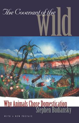 The Covenant of the Wild: Why Animals Chose Domestication - Budiansky, Stephen